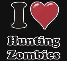 I Love Hunting Zombies by ColaBoy