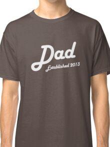 Dad Established Est 2013 New Baby T-Shirt Classic T-Shirt