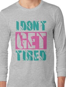 I Don't Get Tired  Long Sleeve T-Shirt