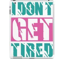 I Don't Get Tired  iPad Case/Skin