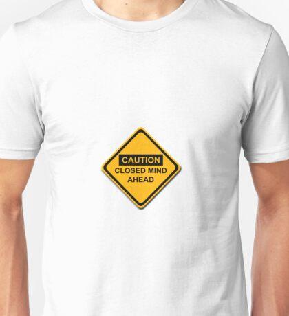 Caution Closed Mind Ahead Unisex T-Shirt