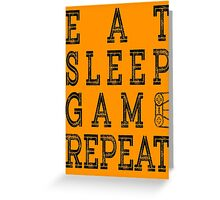 EAT SLEEP GAME REPEAT. Greeting Card