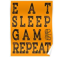EAT SLEEP GAME REPEAT. Poster