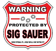 Sig Sauer Protected by Sig Sauer Photographic Print
