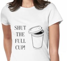 Shut the full cup! Womens Fitted T-Shirt