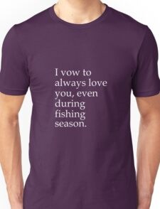 I Vow To Always Love You, Even During Fishing Season Unisex T-Shirt