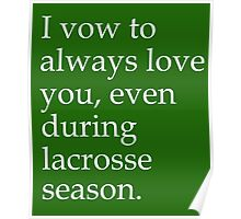I Vow To Always Love You Even During Lacrosse Season Poster