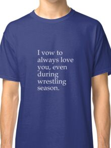 I Vow To Always Love You Even During Wrestling Season Classic T-Shirt