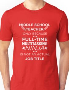 Middle School Teacher Ninja Not Job Funny Gift T-Shirt Unisex T-Shirt
