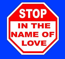 STOP - IN THE NAME OF LOVE by JamesChetwald