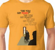 Did you get pears? Unisex T-Shirt
