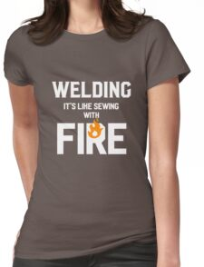 Welding Like Sewing With Fire Funny Welder's Gift T-Shirt Womens Fitted T-Shirt