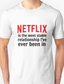 Netflix is My Most Stable Relationship Unisex T-Shirt