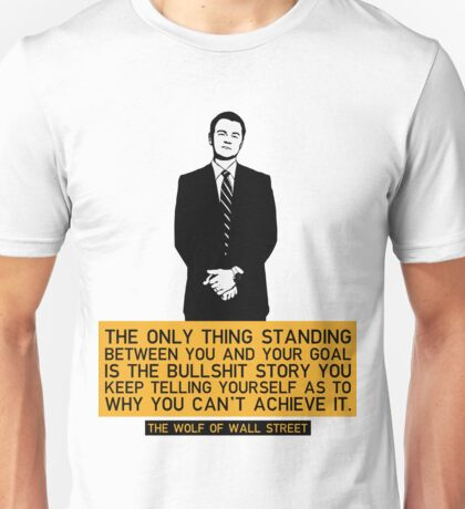 The Only Thing Standing Between You And Your Goal - Wolf of Wall Street Unisex T-Shirt