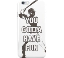 YOU GOTTA HAVE FUN iPhone Case/Skin