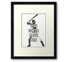 YOU GOTTA HAVE FUN Framed Print