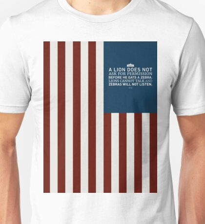 A Lion Does Not Ask - House of Cards - Frank Underwood Unisex T-Shirt