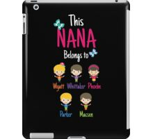 This Nana belongs to Wyatt Whittaker Phoebe Parker Macsen iPad Case/Skin
