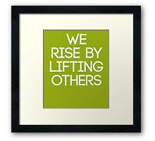 We Rise By Lifting Others Framed Print