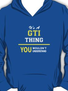 It's A GTI thing, you wouldn't understand !! T-Shirt