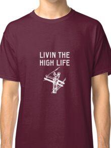 Livin The High Life Classic T-Shirt
