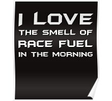 I Love The Smell Of Race Fuel In The Morning Poster