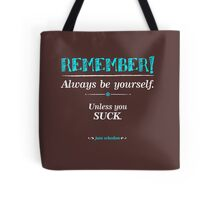 """Remember, always be yourself. Unless you suck."" (Joss Whedon) - Dark Tote Bag"
