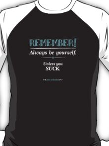 """Remember, always be yourself. Unless you suck."" (Joss Whedon) - Dark T-Shirt"