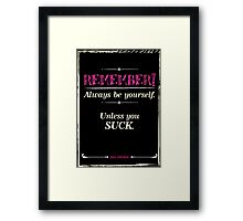 """Remember, always be yourself. Unless you suck."" (Joss Whedon) - Dark Framed Print"