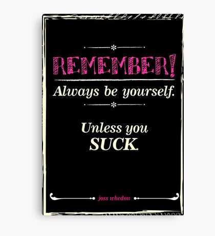 """""""Remember, always be yourself. Unless you suck."""" (Joss Whedon) - Dark Canvas Print"""