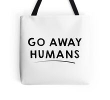Go Away Humans Tote Bag