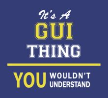 It's A GUI thing, you wouldn't understand !! by satro