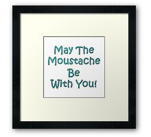May the Moustache be with YOU! Framed Print