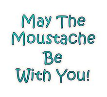May the Moustache be with YOU! Photographic Print