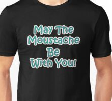 May the Moustache be with YOU! Unisex T-Shirt