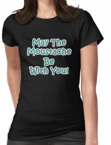 May the Moustache be with YOU! Womens Fitted T-Shirt