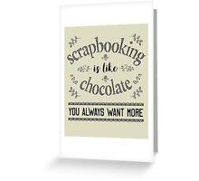 Scrapbooking is Like Chocolate - Scrapbook T Shirt Greeting Card