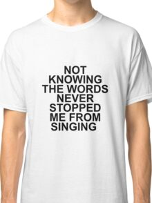 Not Knowing The Words  Classic T-Shirt