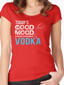 Today's Good Mood is Proudly Sponsored by Vodka  Women's Fitted Scoop T-Shirt