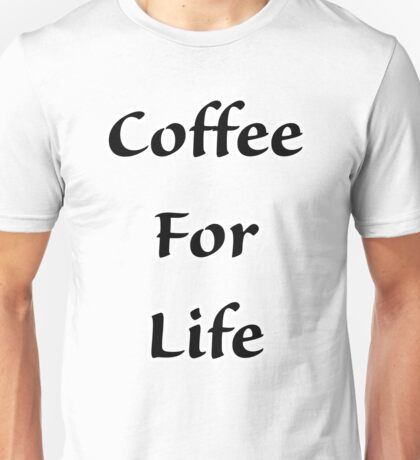 Coffee For Life! Unisex T-Shirt