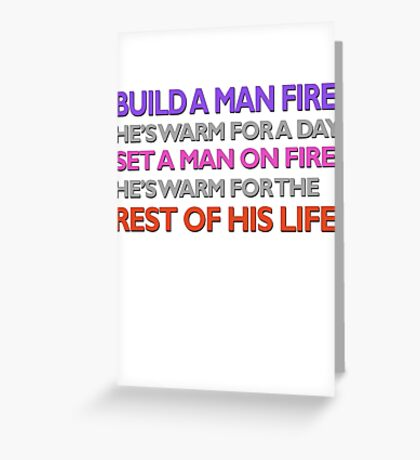 build a man a fire / set a man on fire Greeting Card