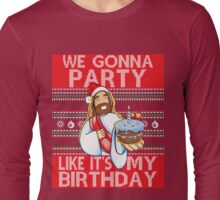 We Gonna Party Like It's My Birthday Jesus Ugly Christmas Long Sleeve T-Shirt