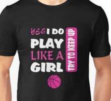 YES I DO PLAY LIKE A GIRL TRY TO KEEP UP Unisex T-Shirt