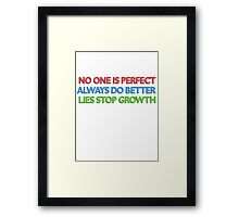 no one is perfect / always do better / lies stop growth Framed Print