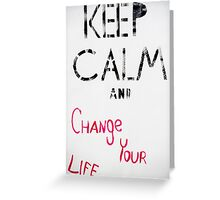 Keep Calm and change your life quote  Greeting Card