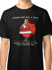 """LIMITED Funny Humbug Santa """"Works One Day a Year"""" JUDGES Classic T-Shirt"""