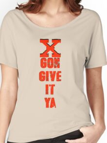 X Gon Give It Ya Women's Relaxed Fit T-Shirt