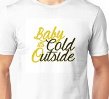Baby It's Cold Outside - Golden Unisex T-Shirt