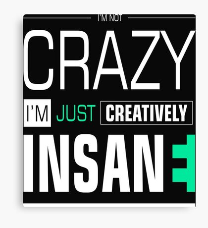 I'm not Crazy Just Creatively Insane Funny Saying Sentences Text Canvas Print