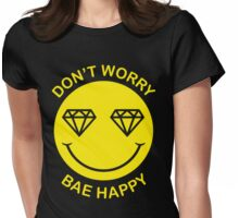 Dont worry, bae happy - funny tshits Womens Fitted T-Shirt